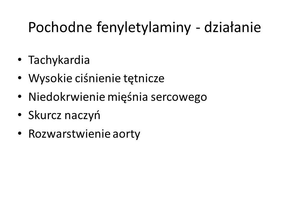 Pochodne fenyletylaminy - działanie Tachykardia Wysokie ciśnienie tętnicze Niedokrwienie mięśnia sercowego Skurcz naczyń Rozwarstwienie aorty