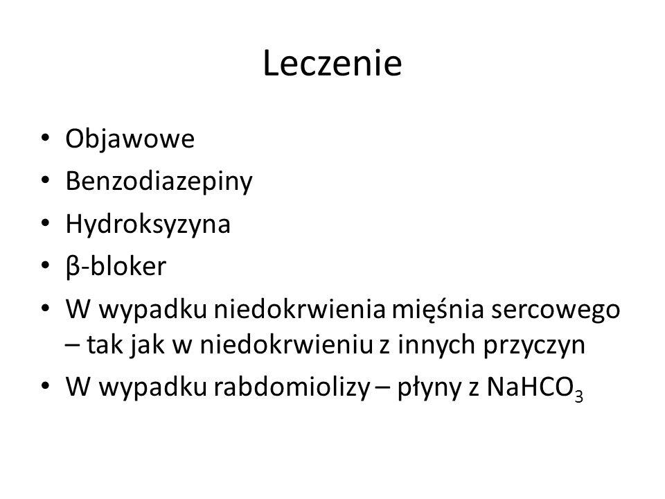 Leczenie Objawowe Benzodiazepiny Hydroksyzyna β-bloker W wypadku niedokrwienia mięśnia sercowego – tak jak w niedokrwieniu z innych przyczyn W wypadku rabdomiolizy – płyny z NaHCO 3
