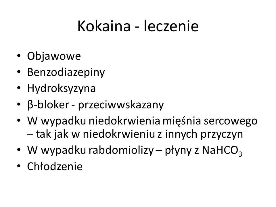 Kokaina - leczenie Objawowe Benzodiazepiny Hydroksyzyna β-bloker - przeciwwskazany W wypadku niedokrwienia mięśnia sercowego – tak jak w niedokrwieniu z innych przyczyn W wypadku rabdomiolizy – płyny z NaHCO 3 Chłodzenie