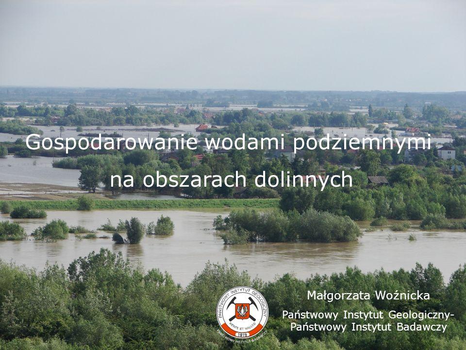 Gospodarowanie wodami podziemnymi na obszarach dolinnych Małgorzata Woźnicka Państwowy Instytut Geologiczny- Państwowy Instytut Badawczy
