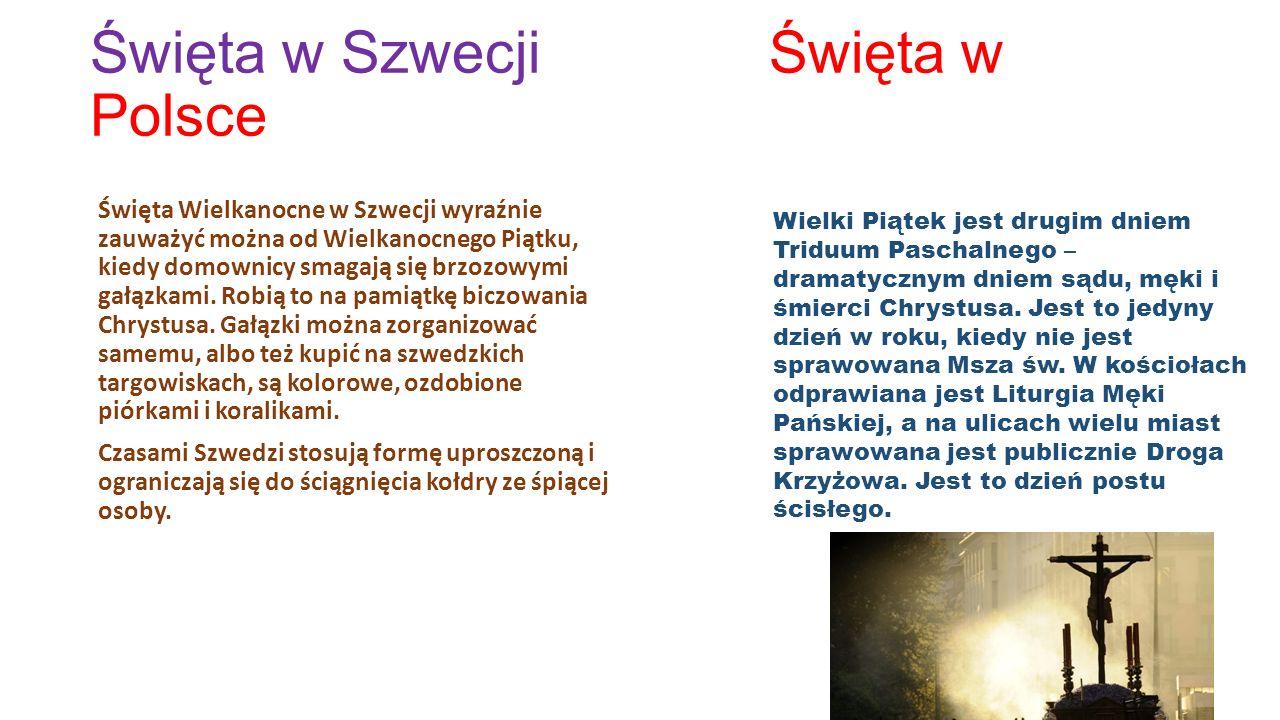 Święta w Szwecji Święta w Polsce Popularny jest tu zwyczaj barwienia jaj.