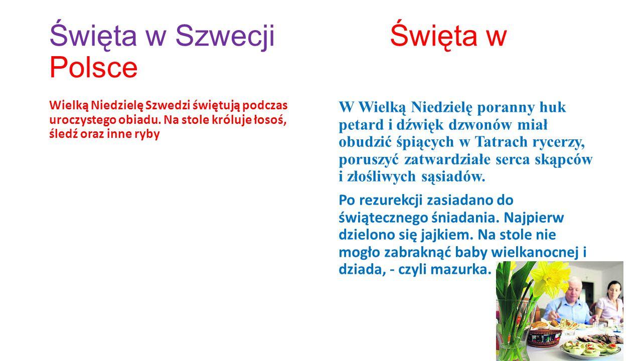 Święta w Szwecji Święta w Polsce Wielką Niedzielę Szwedzi świętują podczas uroczystego obiadu.