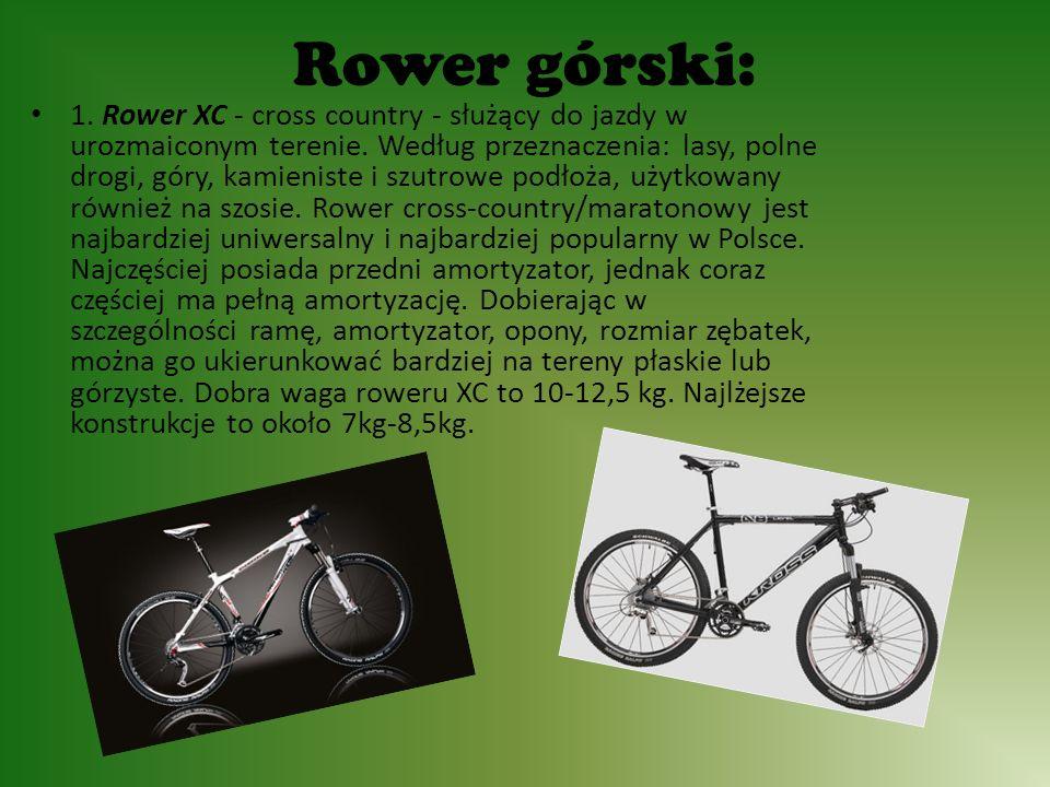 Rower górski: 1. Rower XC - cross country - służący do jazdy w urozmaiconym terenie.