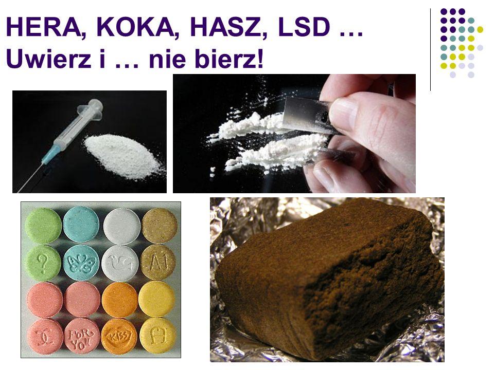 HERA, KOKA, HASZ, LSD … Uwierz i … nie bierz!