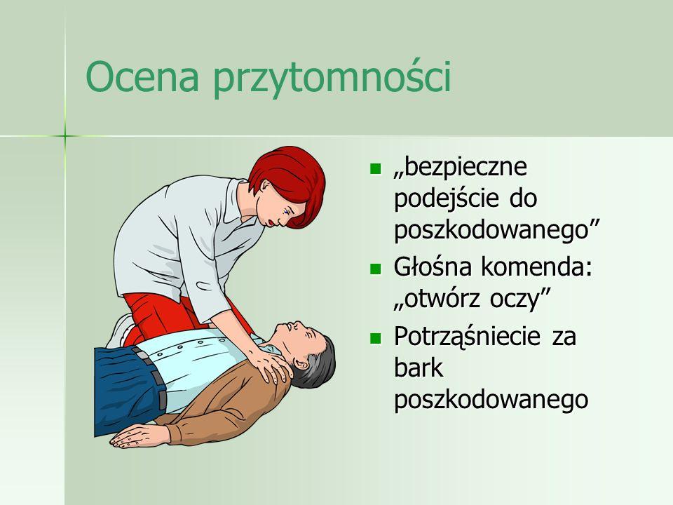"""Ocena przytomności """"bezpieczne podejście do poszkodowanego"""" """"bezpieczne podejście do poszkodowanego"""" Głośna komenda: """"otwórz oczy"""" Głośna komenda: """"ot"""