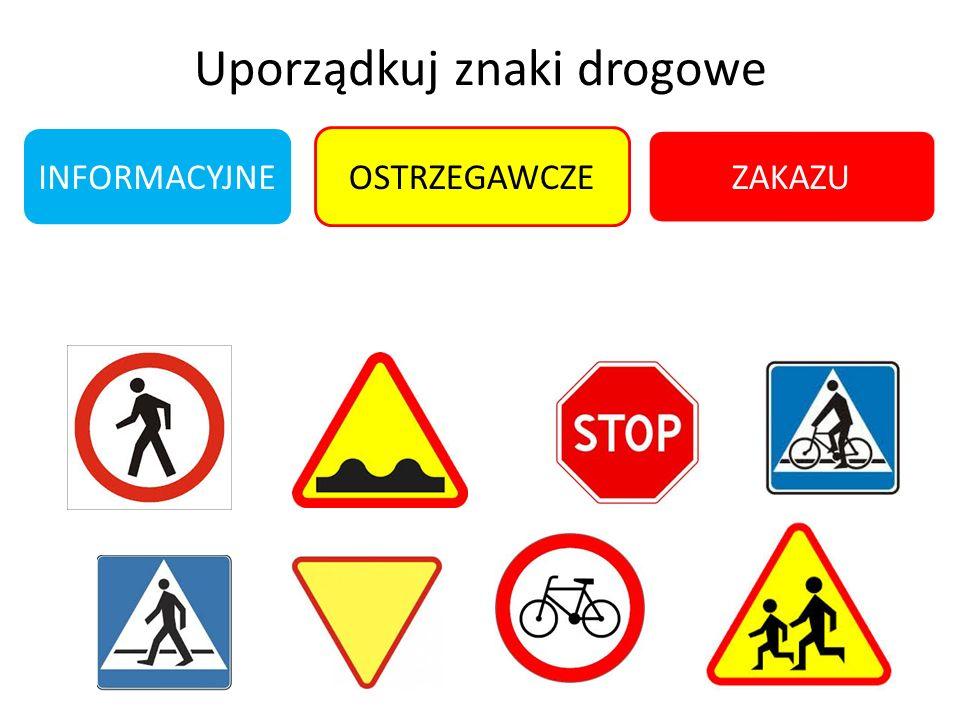Uporządkuj znaki drogowe INFORMACYJNE ZAKAZU OSTRZEGAWCZE
