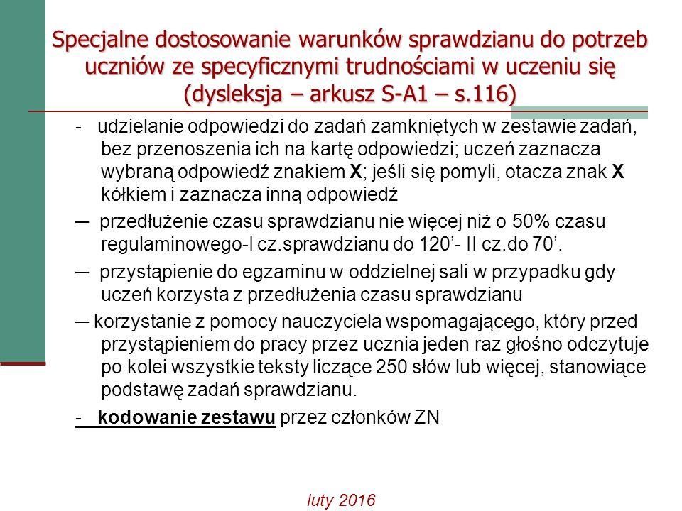 Członkowie zespołu nadzorującego przebieg sprawdzianu kodują zestawy egzaminacyjne wszystkim uczniom uprawnionym do dostosowania warunków i formy sprawdzianu, czyli: uczniom ze specyficznymi trudnościami w nauce (dysleksja) - (S-A1) – s.116 uczniom słabosłyszącym – (S-A7) – s.112 Kodowanie zestawu egzaminacyjnego przez członków ZN uczniom korzystającym z dostosowań luty 2016