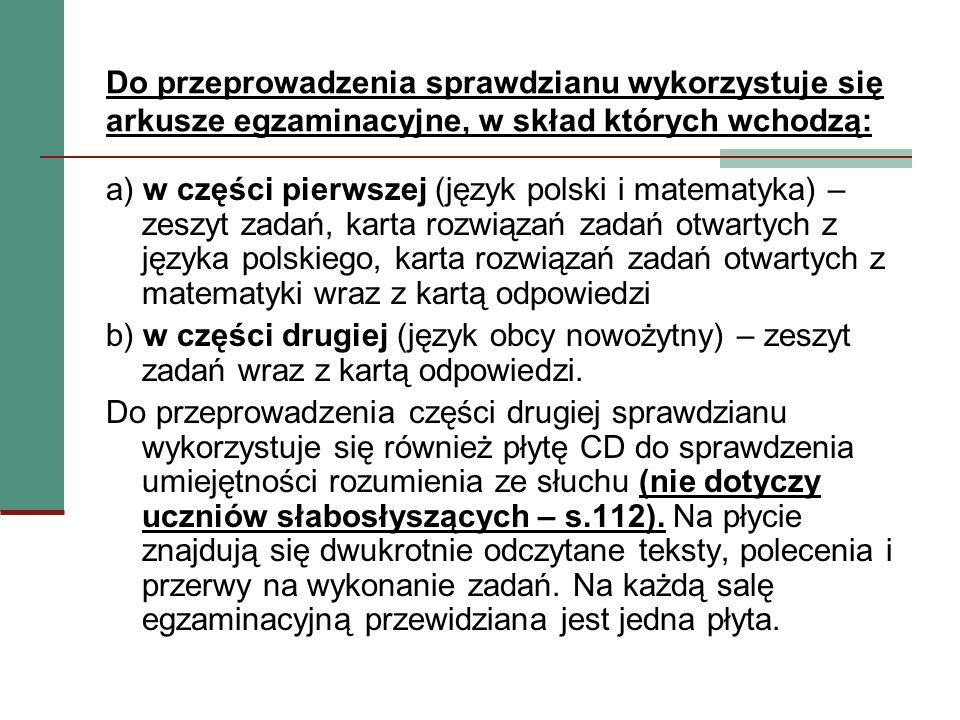 Do przeprowadzenia sprawdzianu wykorzystuje się arkusze egzaminacyjne, w skład których wchodzą: a) w części pierwszej (język polski i matematyka) – ze