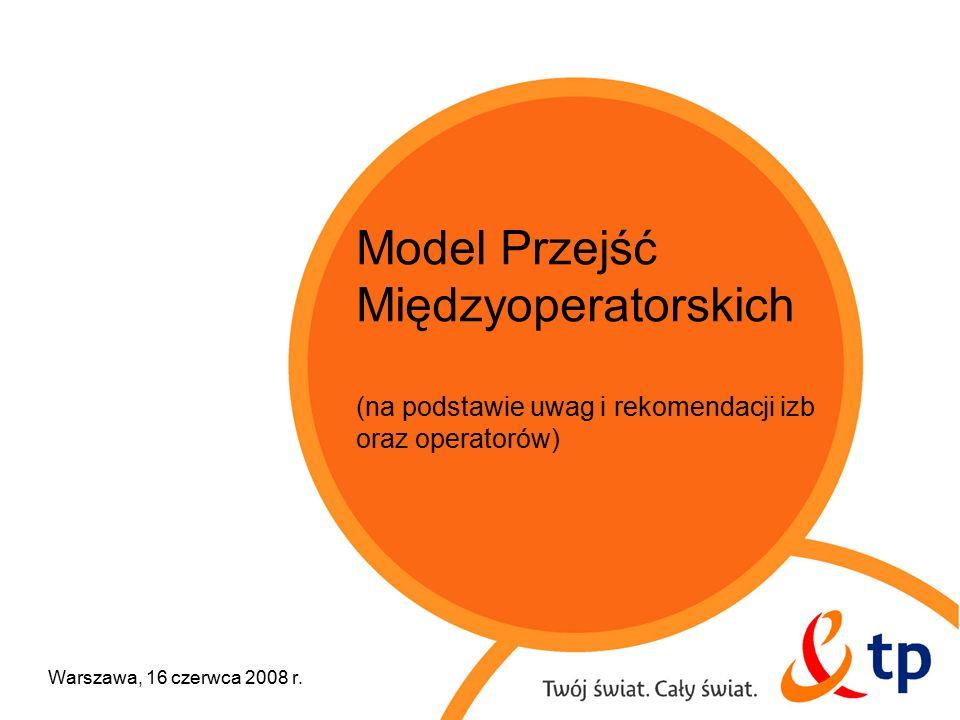 Model Przejść Międzyoperatorskich (na podstawie uwag i rekomendacji izb oraz operatorów) Warszawa, 16 czerwca 2008 r.