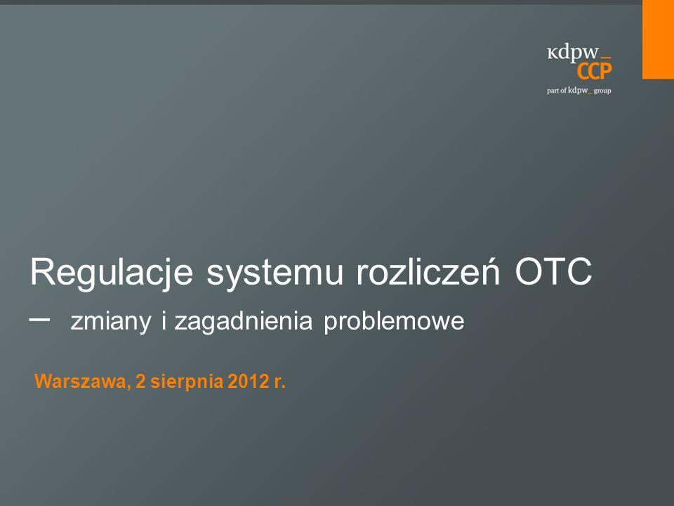 Warszawa, 2 sierpnia 2012 r. Regulacje systemu rozliczeń OTC – zmiany i zagadnienia problemowe