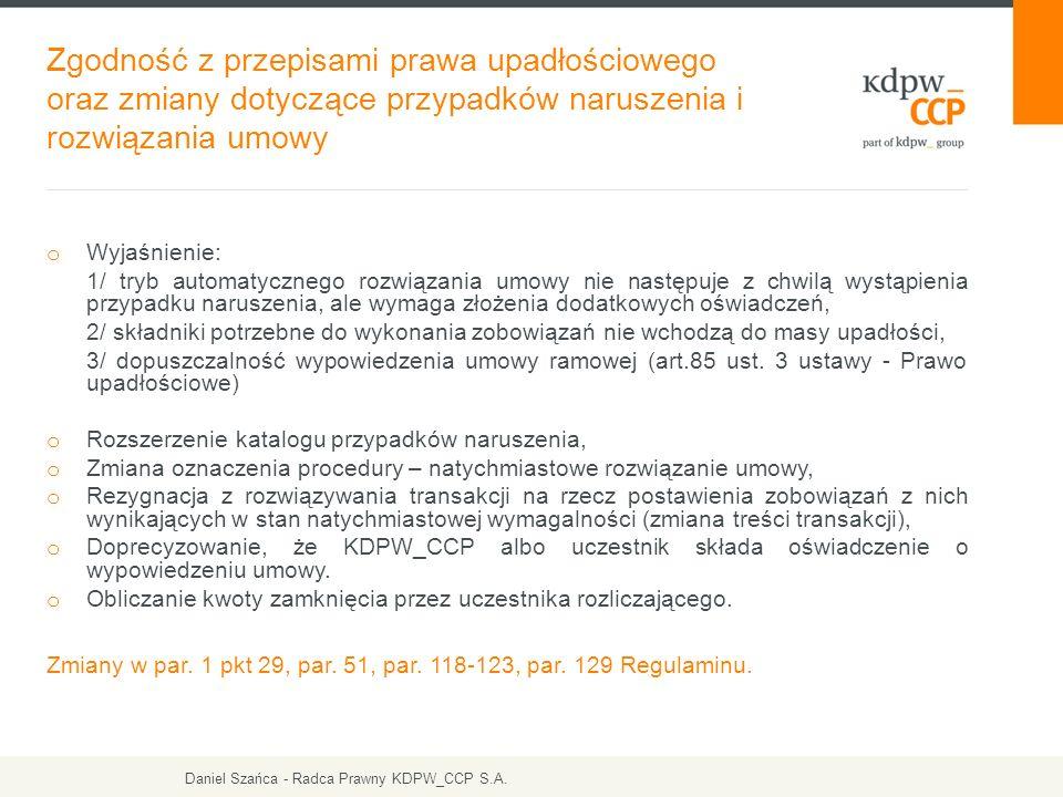 Zgodność z przepisami prawa upadłościowego oraz zmiany dotyczące przypadków naruszenia i rozwiązania umowy Daniel Szańca - Radca Prawny KDPW_CCP S.A.