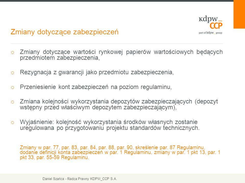 Zmiany dotyczące zabezpieczeń o Zmiany dotyczące wartości rynkowej papierów wartościowych będących przedmiotem zabezpieczenia, o Rezygnacja z gwarancji jako przedmiotu zabezpieczenia, o Przeniesienie kont zabezpieczeń na poziom regulaminu, o Zmiana kolejności wykorzystania depozytów zabezpieczających (depozyt wstępny przed właściwym depozytem zabezpieczającym), o Wyjaśnienie: kolejność wykorzystania środków własnych zostanie uregulowana po przygotowaniu projektu standardów technicznych.