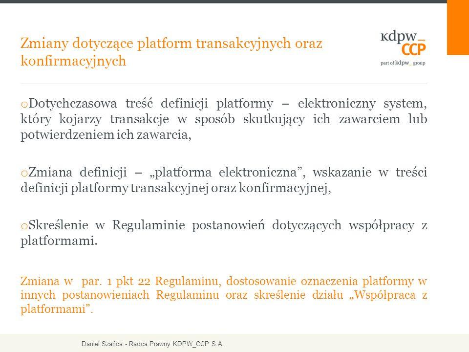 """o Dotychczasowa treść definicji platformy – elektroniczny system, który kojarzy transakcje w sposób skutkujący ich zawarciem lub potwierdzeniem ich zawarcia, o Zmiana definicji – """"platforma elektroniczna , wskazanie w treści definicji platformy transakcyjnej oraz konfirmacyjnej, o Skreślenie w Regulaminie postanowień dotyczących współpracy z platformami."""