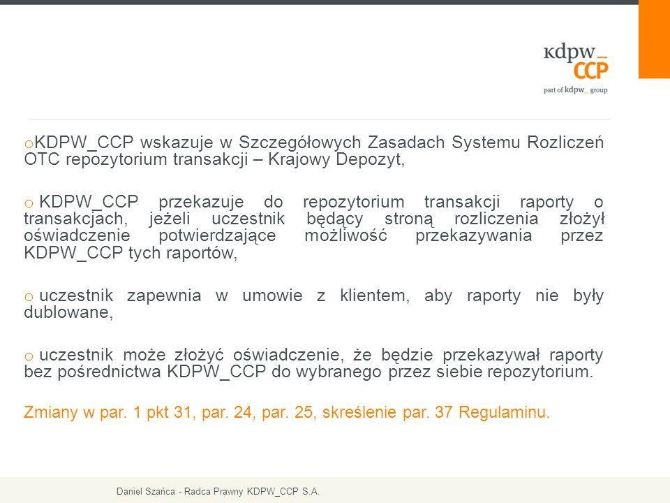 o KDPW_CCP wskazuje w Szczegółowych Zasadach Systemu Rozliczeń OTC repozytorium transakcji – Krajowy Depozyt, o KDPW_CCP przekazuje do repozytorium transakcji raporty o transakcjach, jeżeli uczestnik będący stroną rozliczenia złożył oświadczenie potwierdzające możliwość przekazywania przez KDPW_CCP tych raportów, o uczestnik zapewnia w umowie z klientem, aby raporty nie były dublowane, o uczestnik może złożyć oświadczenie, że będzie przekazywał raporty bez pośrednictwa KDPW_CCP do wybranego przez siebie repozytorium.