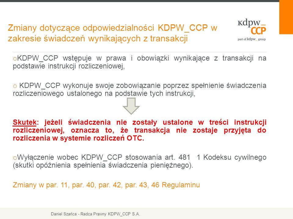 o KDPW_CCP wstępuje w prawa i obowiązki wynikające z transakcji na podstawie instrukcji rozliczeniowej, o KDPW_CCP wykonuje swoje zobowiązanie poprzez spełnienie świadczenia rozliczeniowego ustalonego na podstawie tych instrukcji, Skutek: jeżeli świadczenia nie zostały ustalone w treści instrukcji rozliczeniowej, oznacza to, że transakcja nie zostaje przyjęta do rozliczenia w systemie rozliczeń OTC.