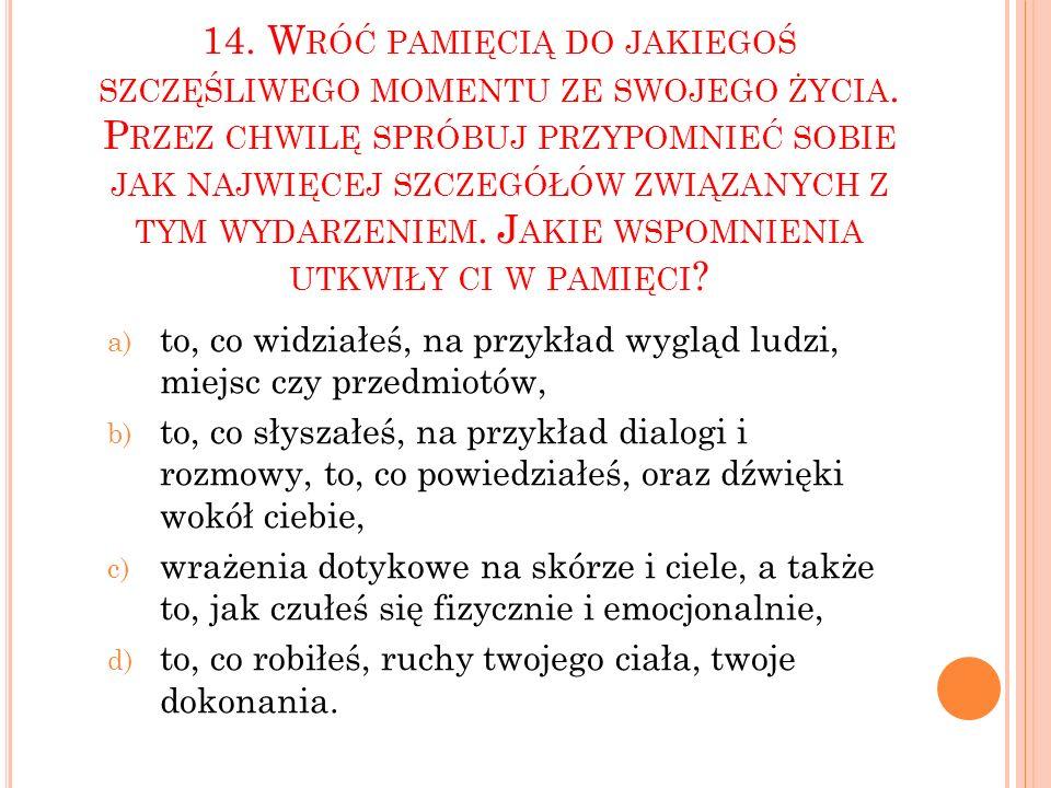 14. W RÓĆ PAMIĘCIĄ DO JAKIEGOŚ SZCZĘŚLIWEGO MOMENTU ZE SWOJEGO ŻYCIA.