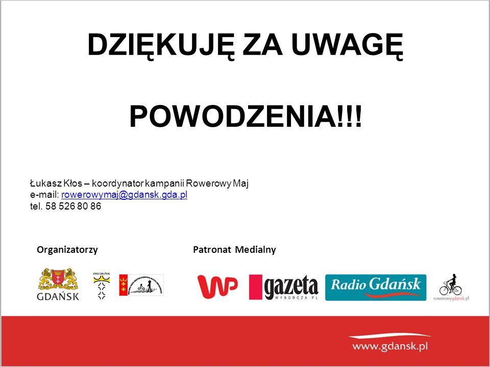 DZIĘKUJĘ ZA UWAGĘ POWODZENIA!!! Organizatorzy Patronat Medialny Łukasz Kłos – koordynator kampanii Rowerowy Maj e-mail: rowerowymaj@gdansk.gda.plrower