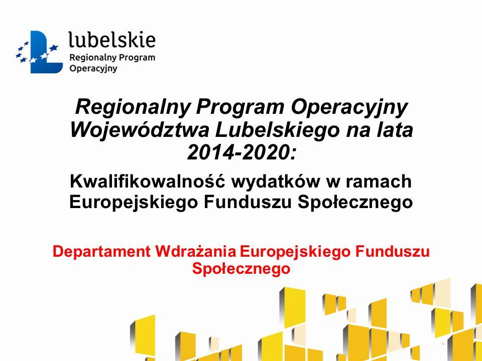 Regionalny Program Operacyjny Województwa Lubelskiego na lata 2014-2020: Kwalifikowalność wydatków w ramach Europejskiego Funduszu Społecznego Departament Wdrażania Europejskiego Funduszu Społecznego 1