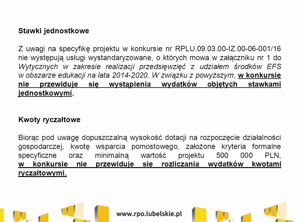Stawki jednostkowe Z uwagi na specyfikę projektu w konkursie nr RPLU.09.03.00-IZ.00-06-001/16 nie występują usługi wystandaryzowane, o których mowa w załączniku nr 1 do Wytycznych w zakresie realizacji przedsięwzięć z udziałem środków EFS w obszarze edukacji na lata 2014-2020.