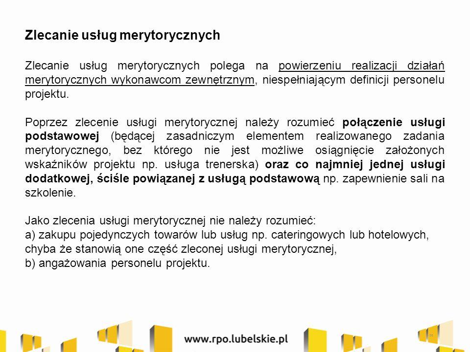 Zlecanie usług merytorycznych Zlecanie usług merytorycznych polega na powierzeniu realizacji działań merytorycznych wykonawcom zewnętrznym, niespełniającym definicji personelu projektu.