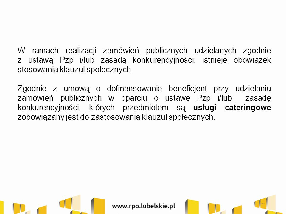 39 W ramach realizacji zamówień publicznych udzielanych zgodnie z ustawą Pzp i/lub zasadą konkurencyjności, istnieje obowiązek stosowania klauzul społecznych.