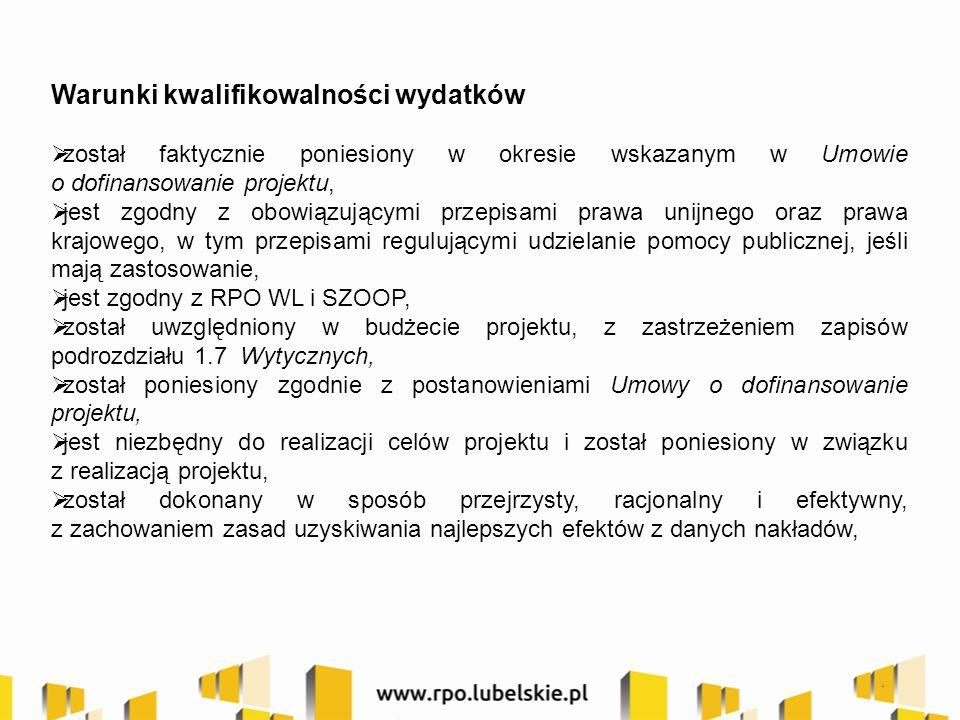 Warunki kwalifikowalności wydatków  został faktycznie poniesiony w okresie wskazanym w Umowie o dofinansowanie projektu,  jest zgodny z obowiązującymi przepisami prawa unijnego oraz prawa krajowego, w tym przepisami regulującymi udzielanie pomocy publicznej, jeśli mają zastosowanie,  jest zgodny z RPO WL i SZOOP,  został uwzględniony w budżecie projektu, z zastrzeżeniem zapisów podrozdziału 1.7 Wytycznych,  został poniesiony zgodnie z postanowieniami Umowy o dofinansowanie projektu,  jest niezbędny do realizacji celów projektu i został poniesiony w związku z realizacją projektu,  został dokonany w sposób przejrzysty, racjonalny i efektywny, z zachowaniem zasad uzyskiwania najlepszych efektów z danych nakładów, 4
