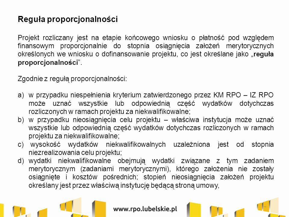 """48 Reguła proporcjonalności Projekt rozliczany jest na etapie końcowego wniosku o płatność pod względem finansowym proporcjonalnie do stopnia osiągnięcia założeń merytorycznych określonych we wniosku o dofinansowanie projektu, co jest określane jako """"reguła proporcjonalności ."""