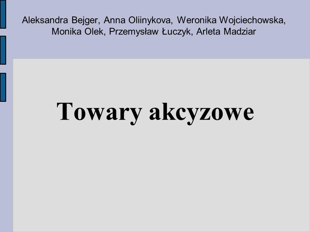 Aleksandra Bejger, Anna Oliinykova, Weronika Wojciechowska, Monika Olek, Przemysław Łuczyk, Arleta Madziar Towary akcyzowe