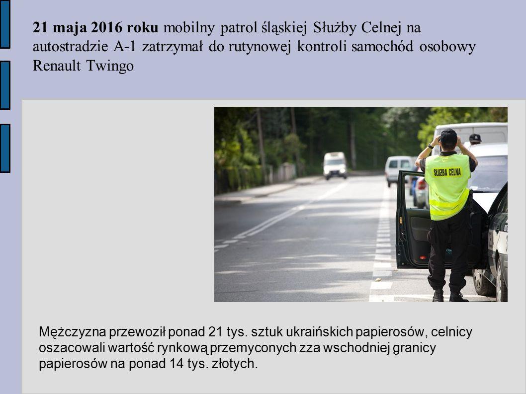 21 maja 2016 roku mobilny patrol śląskiej Służby Celnej na autostradzie A-1 zatrzymał do rutynowej kontroli samochód osobowy Renault Twingo Mężczyzna