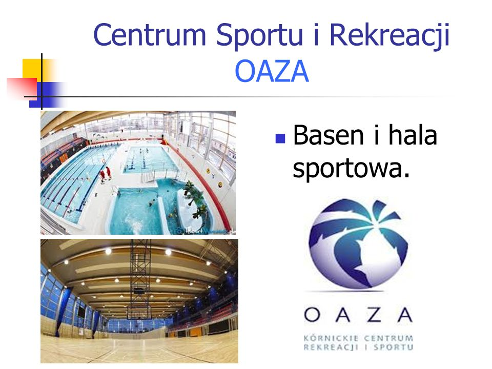 Centrum Sportu i Rekreacji OAZA Basen i hala sportowa.