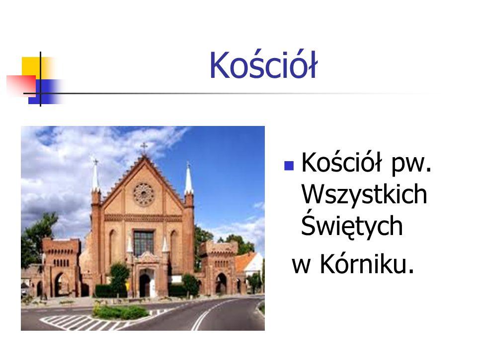 Kościół Kościół pw. Wszystkich Świętych w Kórniku.