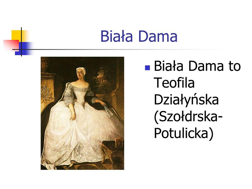 Biała Dama Biała Dama to Teofila Działyńska (Szołdrska- Potulicka)