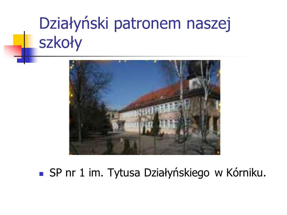 Działyński patronem naszej szkoły SP nr 1 im. Tytusa Działyńskiego w Kórniku.
