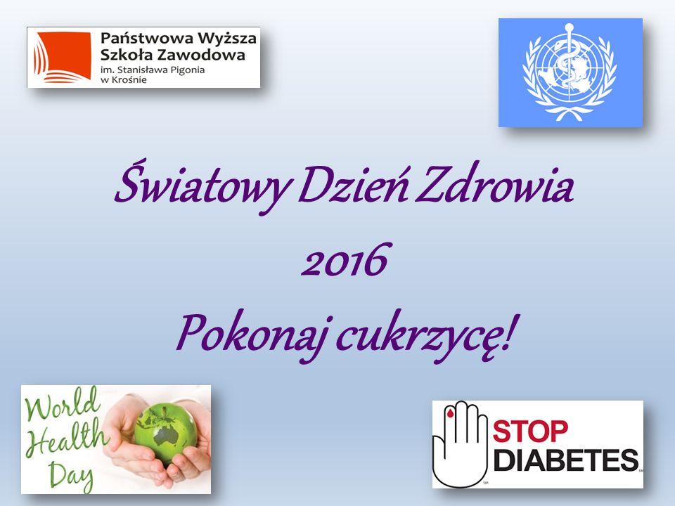 Światowy Dzień Zdrowia 2016 Pokonaj cukrzycę!