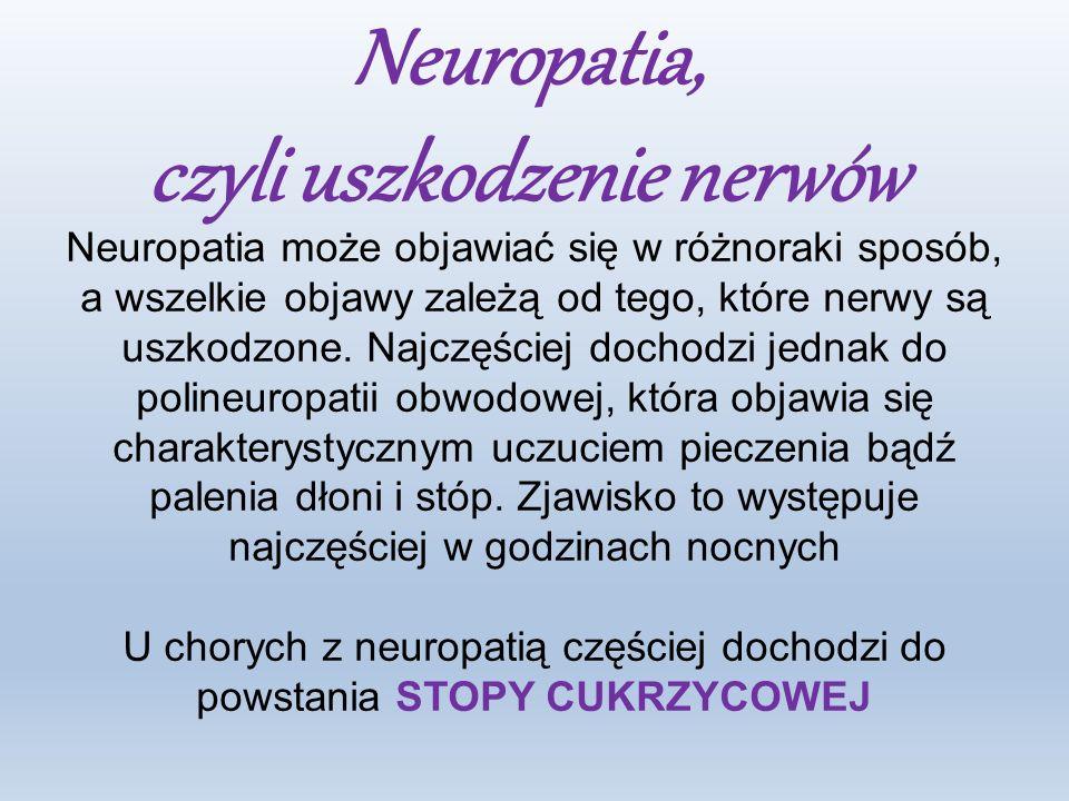 Neuropatia, czyli uszkodzenie nerwów Neuropatia może objawiać się w różnoraki sposób, a wszelkie objawy zależą od tego, które nerwy są uszkodzone.