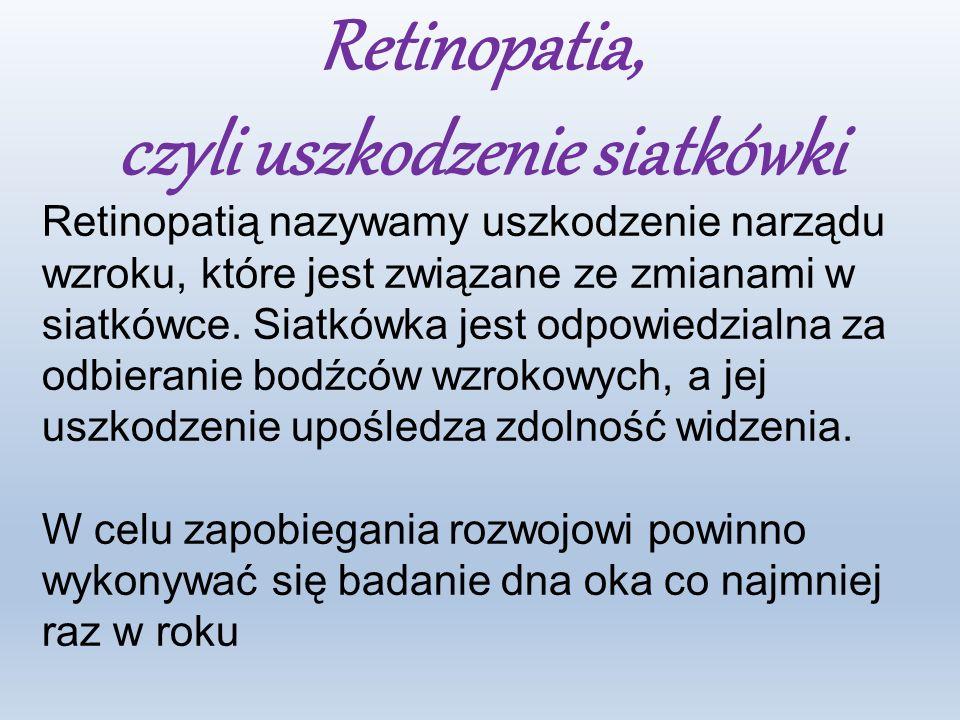 Retinopatia, czyli uszkodzenie siatkówki Retinopatią nazywamy uszkodzenie narządu wzroku, które jest związane ze zmianami w siatkówce.