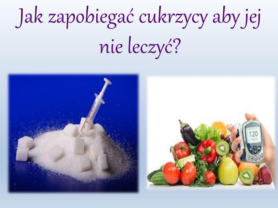 Jak zapobiegać cukrzycy aby jej nie leczyć?