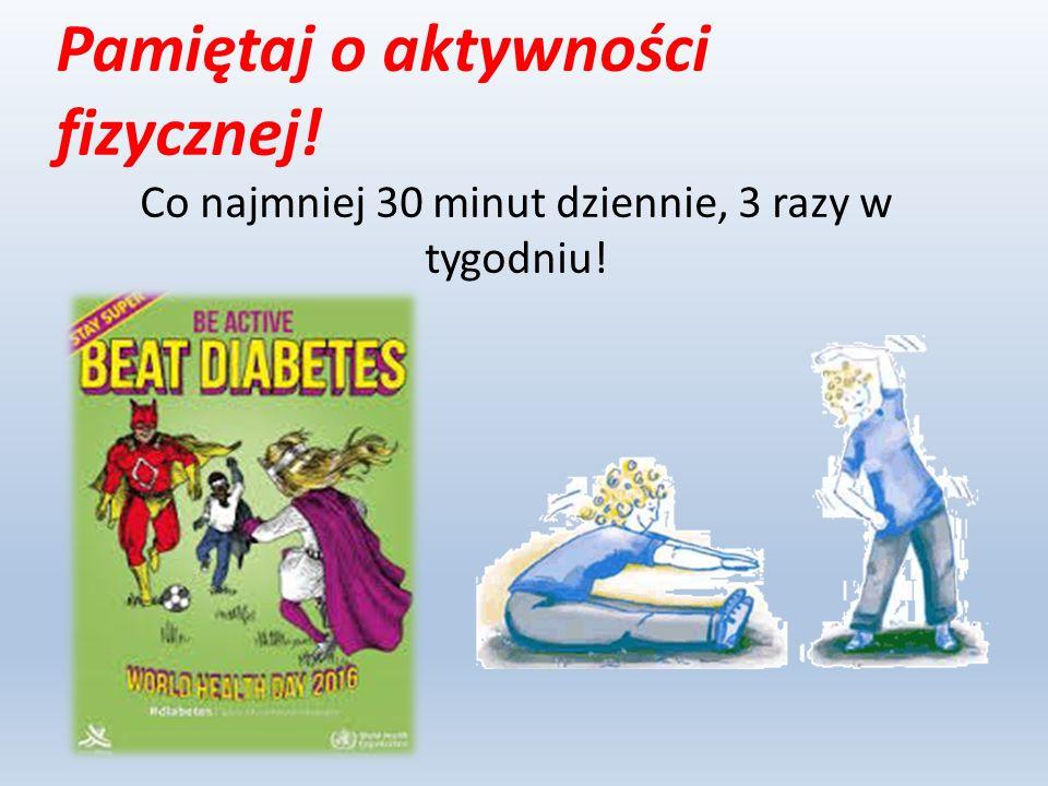 Pamiętaj o aktywności fizycznej! Co najmniej 30 minut dziennie, 3 razy w tygodniu!
