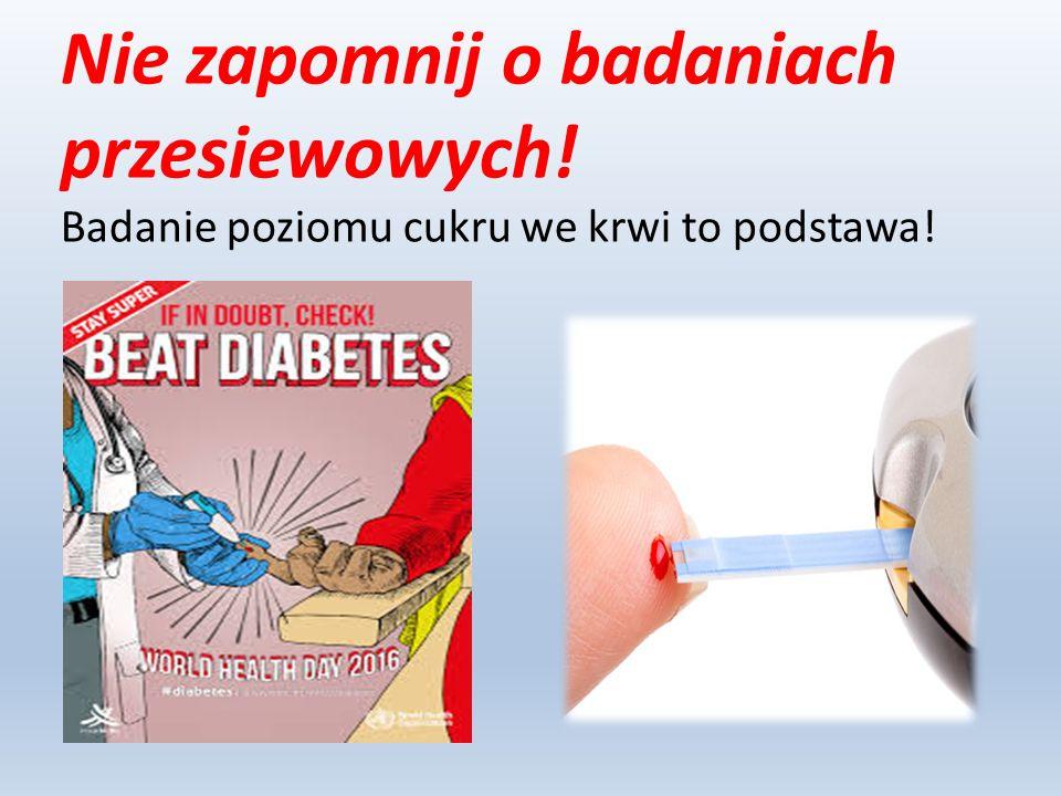 Nie zapomnij o badaniach przesiewowych! Badanie poziomu cukru we krwi to podstawa!