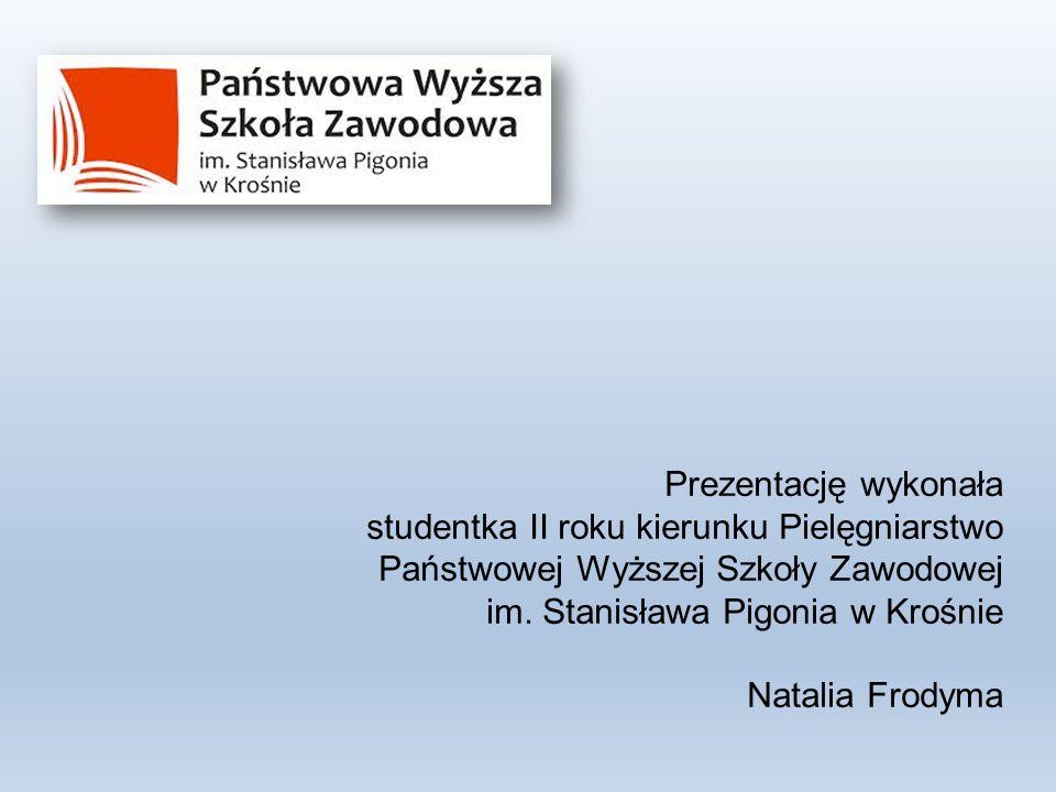 Prezentację wykonała studentka II roku kierunku Pielęgniarstwo Państwowej Wyższej Szkoły Zawodowej im.
