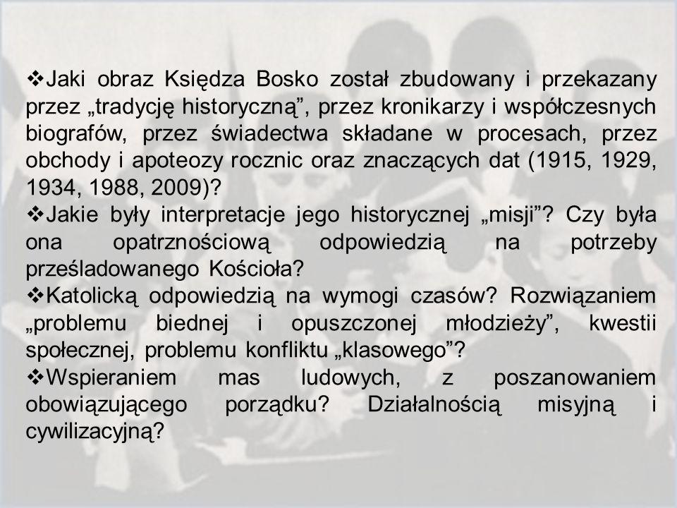 """ Jaki obraz Księdza Bosko został zbudowany i przekazany przez """"tradycję historyczną , przez kronikarzy i współczesnych biografów, przez świadectwa składane w procesach, przez obchody i apoteozy rocznic oraz znaczących dat (1915, 1929, 1934, 1988, 2009)."""