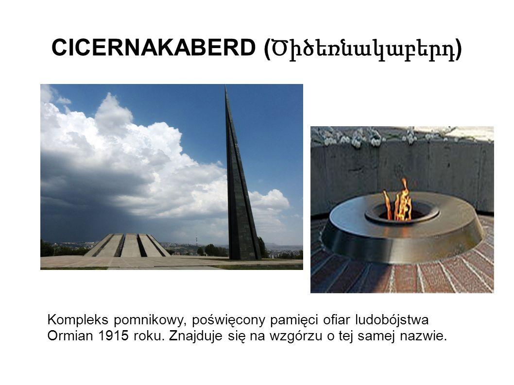 CICERNAKABERD ( Ծիծեռնակաբերդ ) Kompleks pomnikowy, poświęcony pamięci ofiar ludobójstwa Ormian 1915 roku.