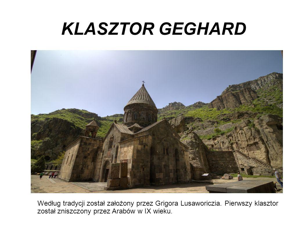 KLASZTOR GEGHARD Według tradycji został założony przez Grigora Lusaworiczia.