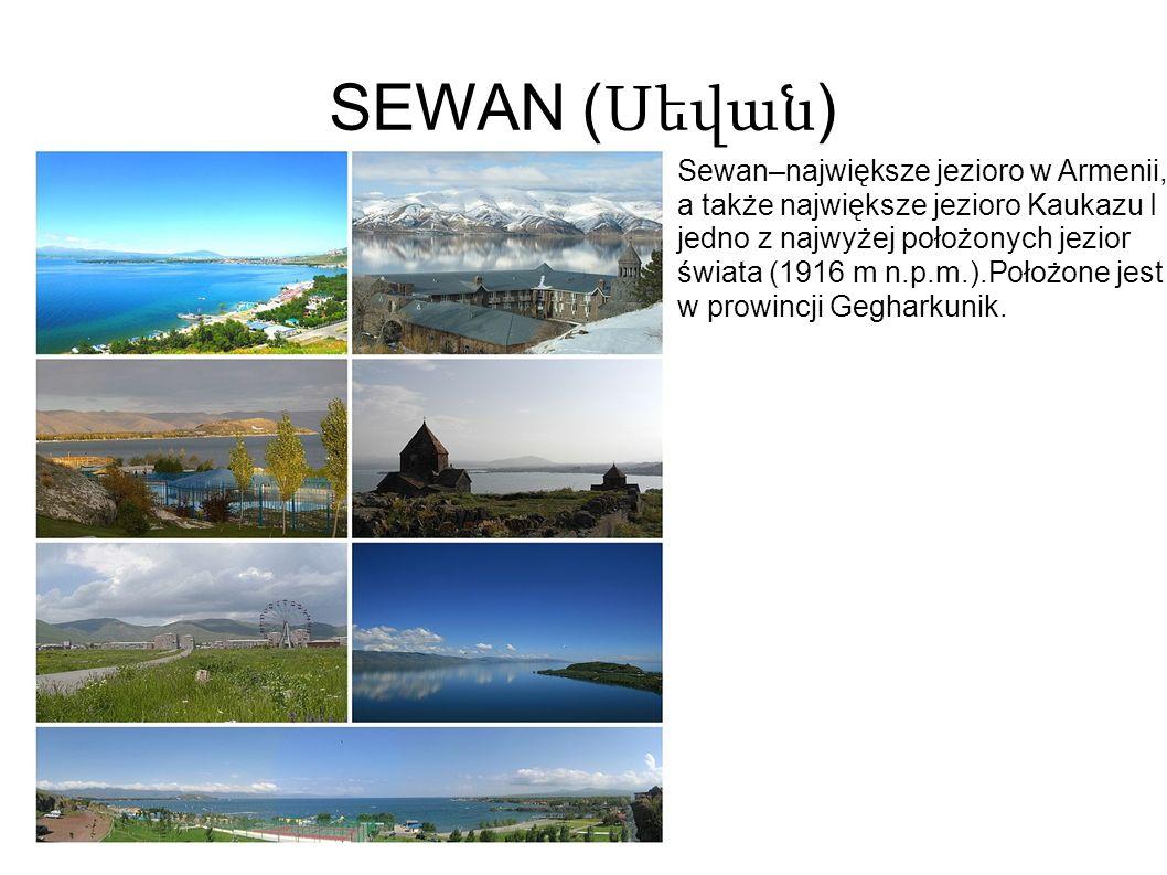 SEWAN ( Սեվան ) Sewan–największe jezioro w Armenii, a także największe jezioro Kaukazu I jedno z najwyżej położonych jezior świata (1916 m n.p.m.).Położone jest w prowincji Gegharkunik.