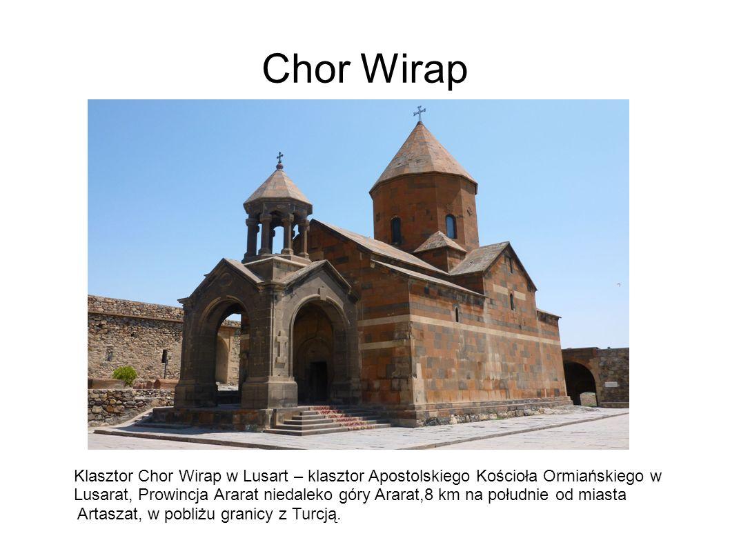 Chor Wirap Klasztor Chor Wirap w Lusart – klasztor Apostolskiego Kościoła Ormiańskiego w Lusarat, Prowincja Ararat niedaleko góry Ararat,8 km na południe od miasta Artaszat, w pobliżu granicy z Turcją.