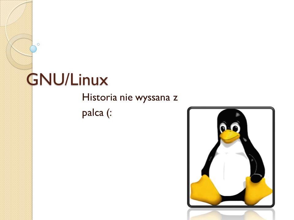 GNU/Linux Historia nie wyssana z palca (: