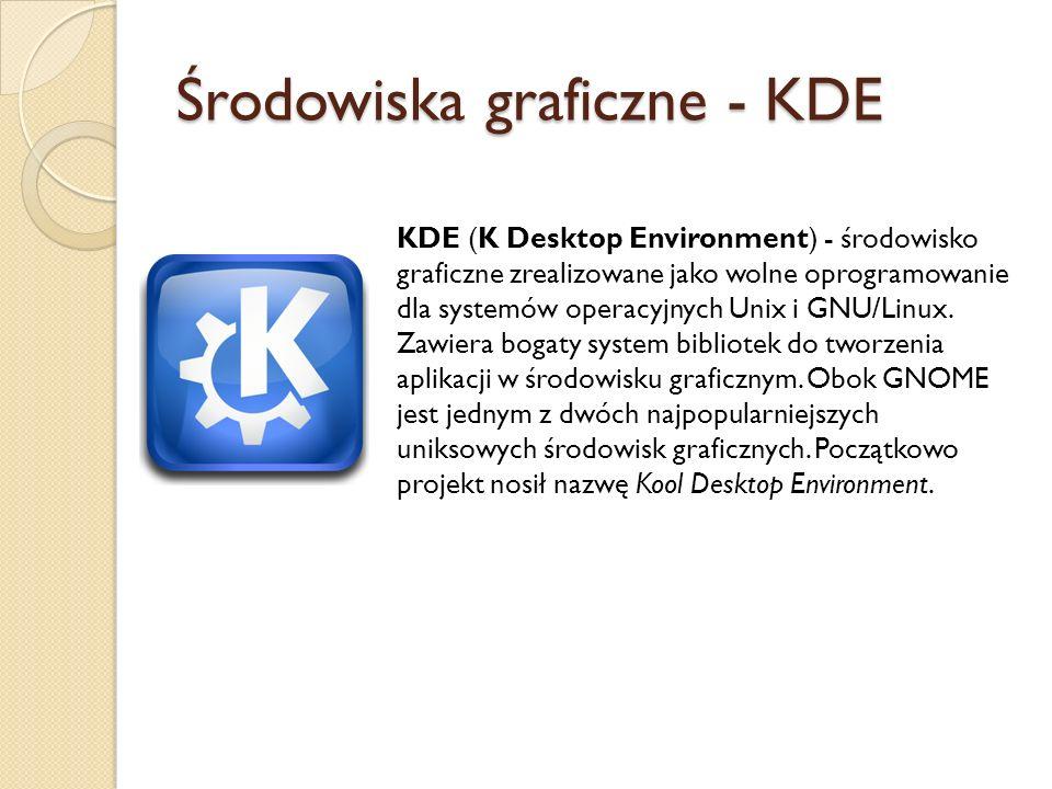 Środowiska graficzne - KDE KDE (K Desktop Environment) - środowisko graficzne zrealizowane jako wolne oprogramowanie dla systemów operacyjnych Unix i GNU/Linux.