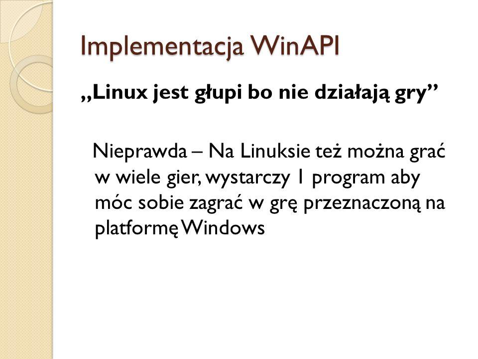 """Implementacja WinAPI """"Linux jest głupi bo nie działają gry"""" Nieprawda – Na Linuksie też można grać w wiele gier, wystarczy 1 program aby móc sobie zag"""