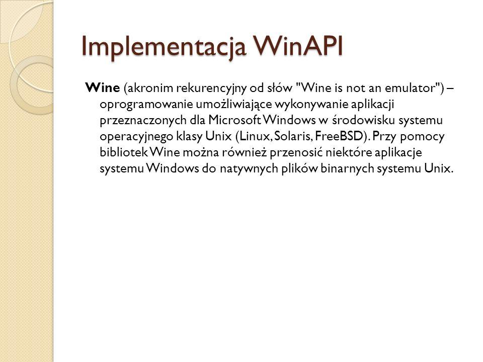 Implementacja WinAPI Wine (akronim rekurencyjny od słów Wine is not an emulator ) – oprogramowanie umożliwiające wykonywanie aplikacji przeznaczonych dla Microsoft Windows w środowisku systemu operacyjnego klasy Unix (Linux, Solaris, FreeBSD).
