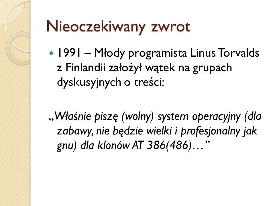 """Nieoczekiwany zwrot 1991 – Młody programista Linus Torvalds z Finlandii założył wątek na grupach dyskusyjnych o treści: """"Właśnie piszę (wolny) system operacyjny (dla zabawy, nie będzie wielki i profesjonalny jak gnu) dla klonów AT 386(486)…"""